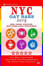 NYC Gay Bars 2015: Bars, Nightclubs, Music Venues and Adult Entertainment in NYC (Gay City Guide 2015)