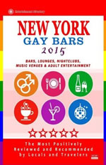 New York Gay Bars 2015: Bars, Nightclubs, Music Venues and Adult Entertainment in New York Gay Travel Guide